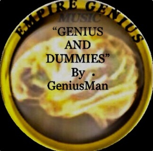 """Genius And Dummies"" By GeniusMan"