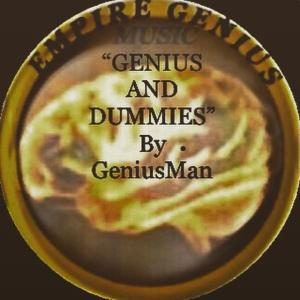 """""""Genius And Dummies"""" By GeniusMan"""