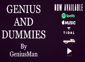 """Genius And Dummies By GeniusMan"" NowStreaming! etc"